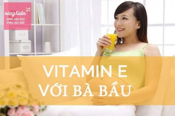 Bà bầu có nên uống vitamin E không? Cách bổ sung ?